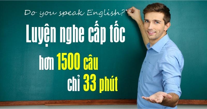 Luyện Nghe Tiếng Anh Cấp Tốc 1555 Câu 33 Phút