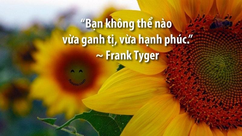 """""""Bạn không thể vừa ganh tị, vừa hạnh phúc"""" ~ Franh Tyger"""